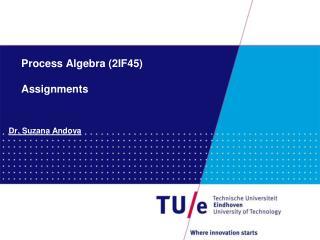 Process Algebra (2IF45) Assignments