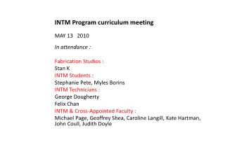 INTM Program curriculum meeting MAY 13   2010 In attendance : Fabrication Studios :  Stan K