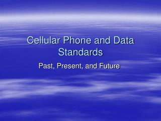 Cellular Phone and Data Standards
