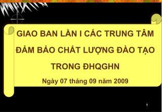 GIAO BAN LẦN I CÁC TRUNG TÂM ĐẢM BẢO CHẤT LƯỢNG ĐÀO TẠO  TRONG ĐHQGHN Ngày 07 tháng 09 năm 2009