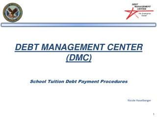DEBT MANAGEMENT CENTER (DMC) School Tuition Debt Payment Procedures
