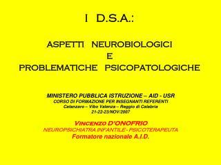 I   D.S.A.: aspetti   neurobiologici  e  problematiche   psicopatologiche