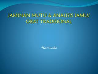 JAMINAN MUTU & ANALISIS JAMU/ OBAT TRADISIONAL