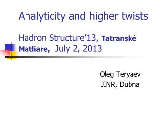 Analyticity and higher twists    Hadron Structure�13,  Tatransk� Matliare ,   July 2, 2013
