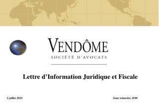 Lettre d'Information Juridique et Fiscale 2 juillet 20102ème trimestre 2010