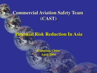 Commercial Aviation Safety Team  (CAST) Potential Risk Reduction In Asia Kunming, China April 2004