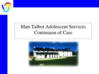 Matt Talbot Adolescent Services Continuum of Care