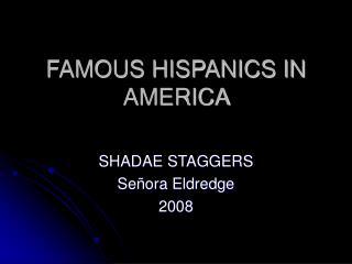 FAMOUS HISPANICS IN AMERICA