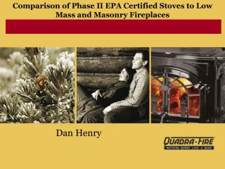 Comparison of Phase II EPA Certified Stoves to Low Mass and Masonry Fireplaces