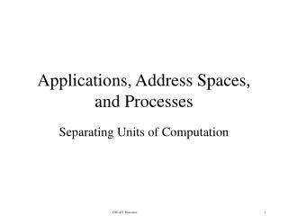 Applications, Address Spaces, and Processes