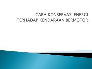 CARA KONSERVASI ENERGI TERHADAP KENDARAAN BERMOTOR