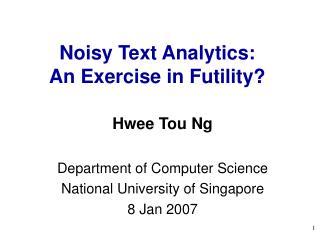 Noisy Text Analytics:  An Exercise in Futility?
