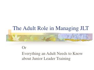 The Adult Role in Managing JLT