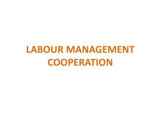 LABOUR MANAGEMENT COOPERATION