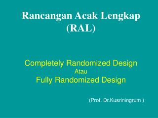 Rancangan Acak Lengkap  (RAL) Completely Randomized Design Atau Fully Randomized Design