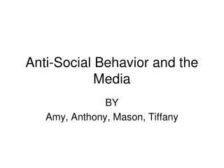 Anti-Social Behavior and the Media