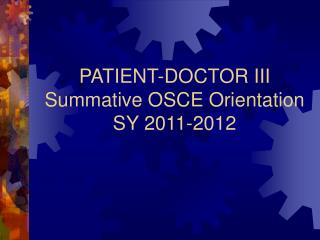 PATIENT-DOCTOR III Summative OSCE Orientation SY 2011-2012