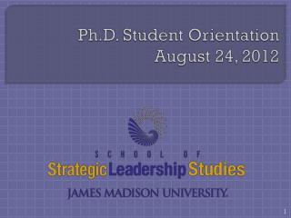 Ph.D. Student Orientation August 24, 2012