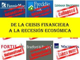 DE LA CRISIS FINANCIERA  A LA RECESIÓN ECONÓMICA