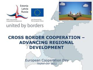 CROSS BORDER COOPERATION – ADVANCING REGIONAL DEVELOPMENT