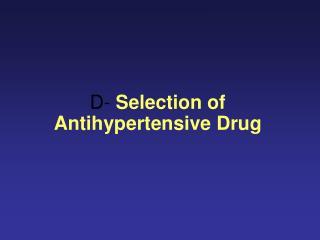 D-  Selection of Antihypertensive Drug