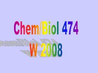 Chem/Biol 474 W 2008