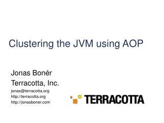 Jonas Bonér Terracotta, Inc. jonas@terracotta terracotta jonasboner