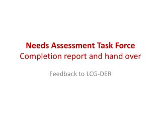 Needs Assessment  Task Force  Completion report and hand over