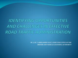 IDENTIFYING OPPORTUNITIES AND CHALLENGES IN EFFECTIVE ROAD TRAFFIC ADMINISTRATION