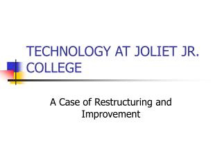 TECHNOLOGY AT JOLIET JR. COLLEGE