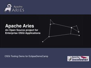 Apache Aries An Open Source project for  Enterprise OSGi Applications