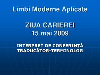 Limbi Moderne Aplicate ZIUA CARIEREI  15 mai 2009