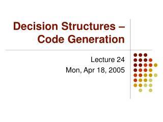 Decision Structures � Code Generation