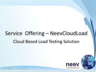Service  Offering – NeevCloudLoad Cloud Based Load Testing Solution