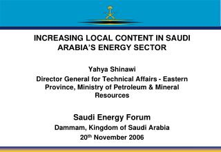 INCREASING LOCAL CONTENT IN SAUDI ARABIA'S ENERGY SECTOR Yahya Shinawi