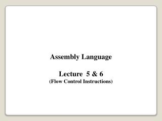 Assembly Language Lecture  5 & 6 (Flow Control Instructions)