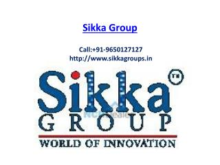 Sikka Group-Noida-Projects-Call: 91-9650127127