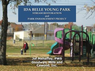 IDA BELLE YOUNG PARK STREAM RESTORATION  and  PARK ENHANCEMENT PROJECT