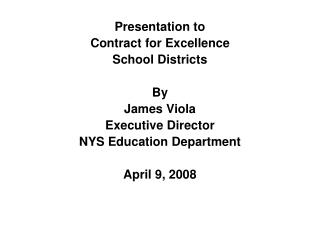 Presentation to Contract for Excellence  School Districts By James Viola Executive Director