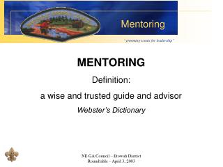 MENTORING Definition: a wise and trusted guide and advisor Webster's Dictionary