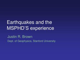 Earthquakes and the MSPHD'S experience