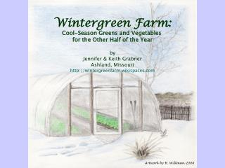Wintergreen Farm: Cool-Season Greens and Vegetables  for the Other Half of the Year by