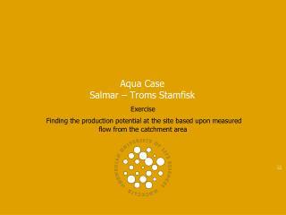 Aqua Case  Salmar – Troms Stamfisk
