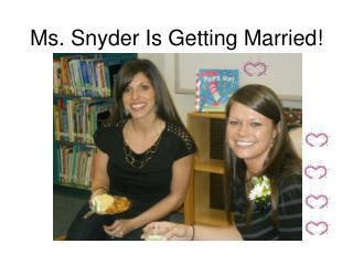 Ms. Snyder Is Getting Married!