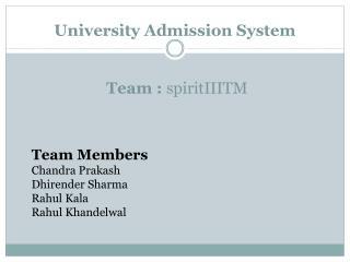 University Admission System  Team :  spiritIIITM
