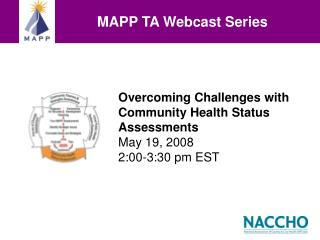 Overcoming Challenges with Community Health Status Assessments May 19, 2008 2:00-3:30 pm EST