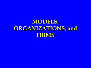 MODELS, ORGANIZATIONS, and FIRMS