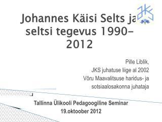 Johannes K�isi Selts ja  seltsi tegevus 1990-2012