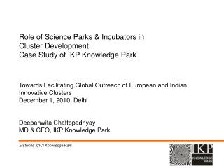 Role of Science Parks & Incubators in  Cluster Development:  Case Study of IKP Knowledge Park