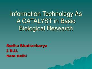 Information Technology As A CATALYST in Basic Biological Research
